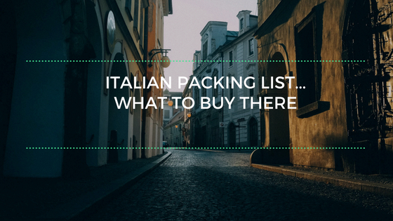 Packing List for Italy…What to Just Buy There
