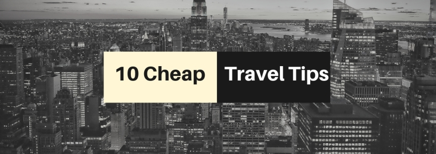 10 Cheap Travel Tips