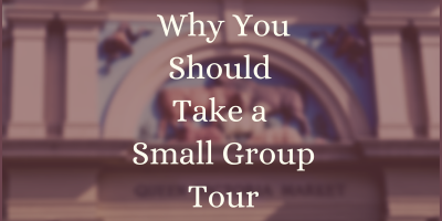 Why You Should Take a Small Group Tour