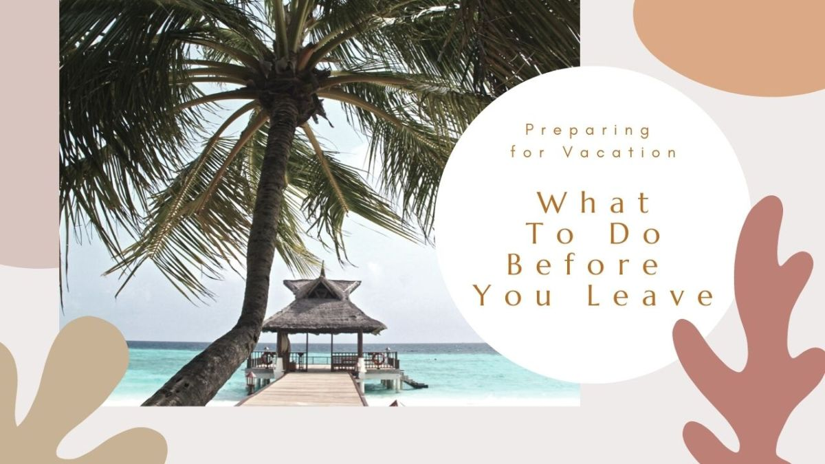 Preparing for Vacation: What to Do Before You Leave